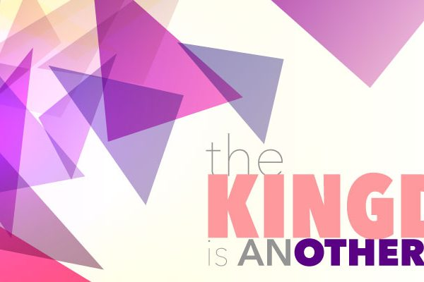 The Kingdom of God is anOTHER World