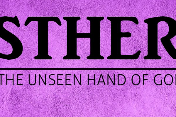 Esther: The Unseen Hans if God in Holy Conversation
