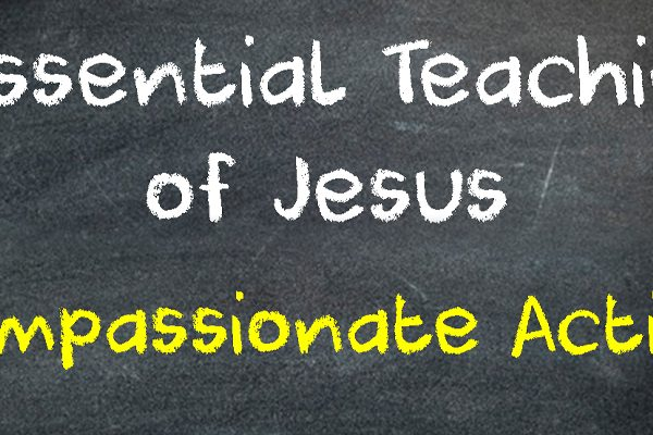 8 Essential Teachings of Jesus: Compassionate Action