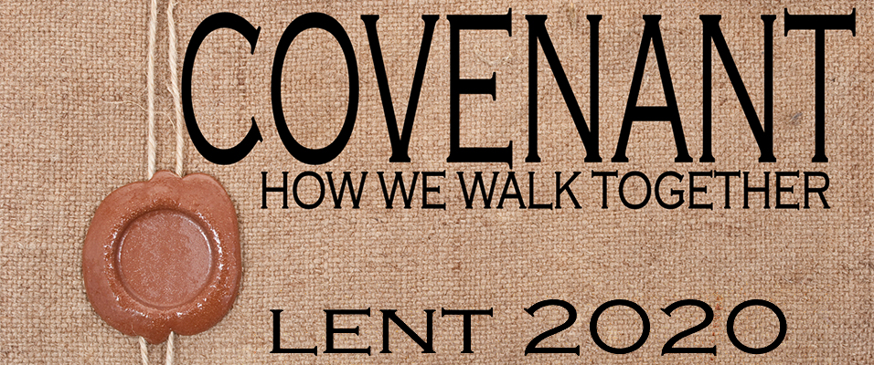 Covenant How We Walk Together - Lent 2020