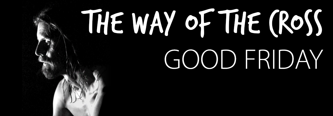 Good Friday: The Way of the Cross