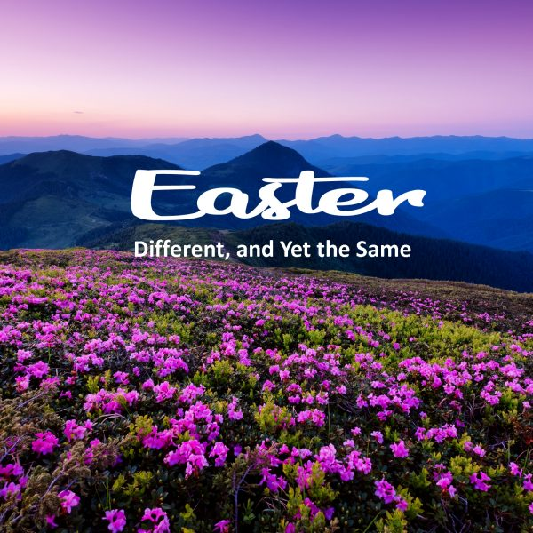 Easter - Different, and Yet the Same