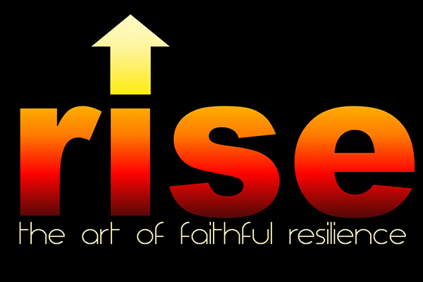 RISE: The Art of Faithful Resilience