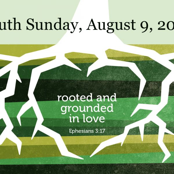 Youth Sunday 2020: Rooted and Grounded in Love