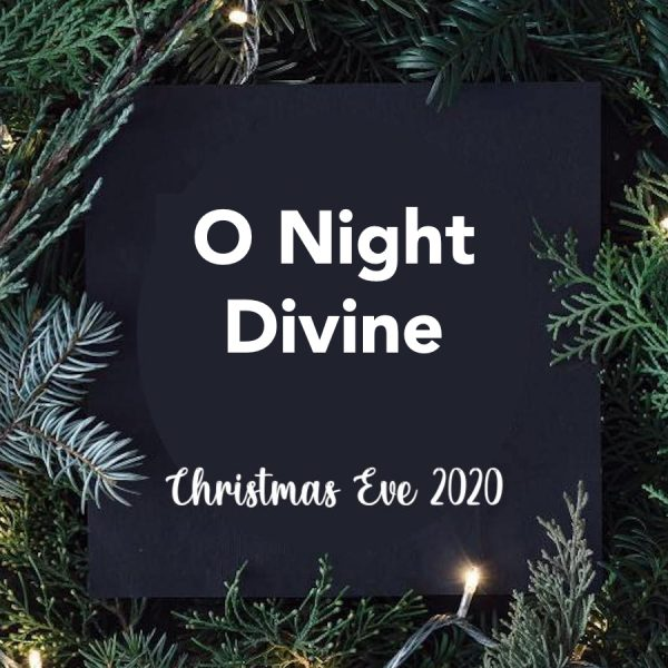 2020 Christmas Eve Service: O Night Divine