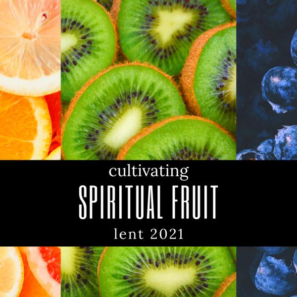 Cultivating Spiritual Fruit: LOVE